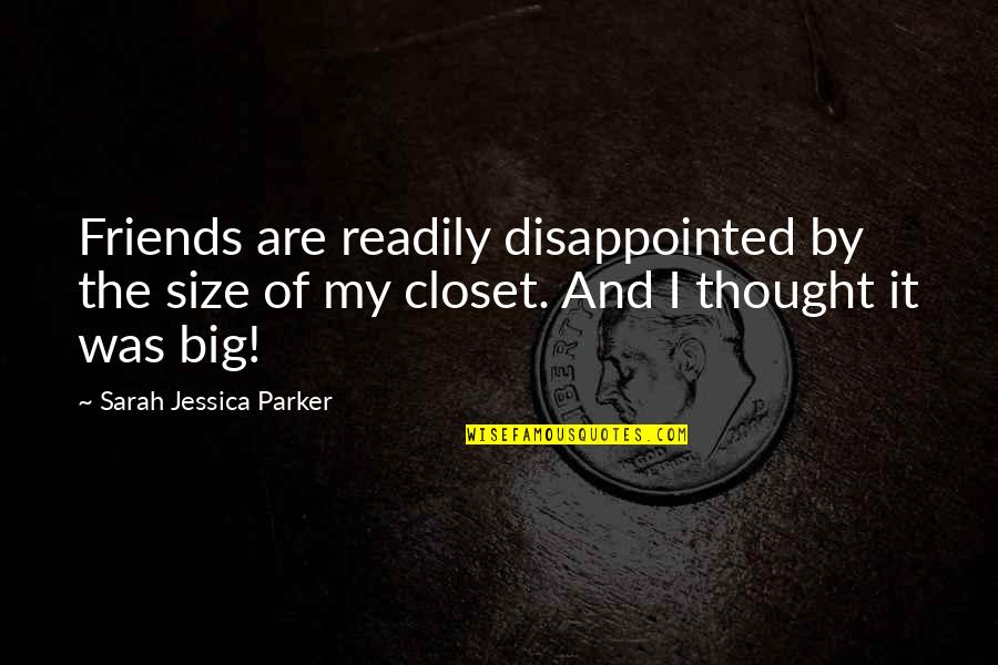 Readily Quotes By Sarah Jessica Parker: Friends are readily disappointed by the size of