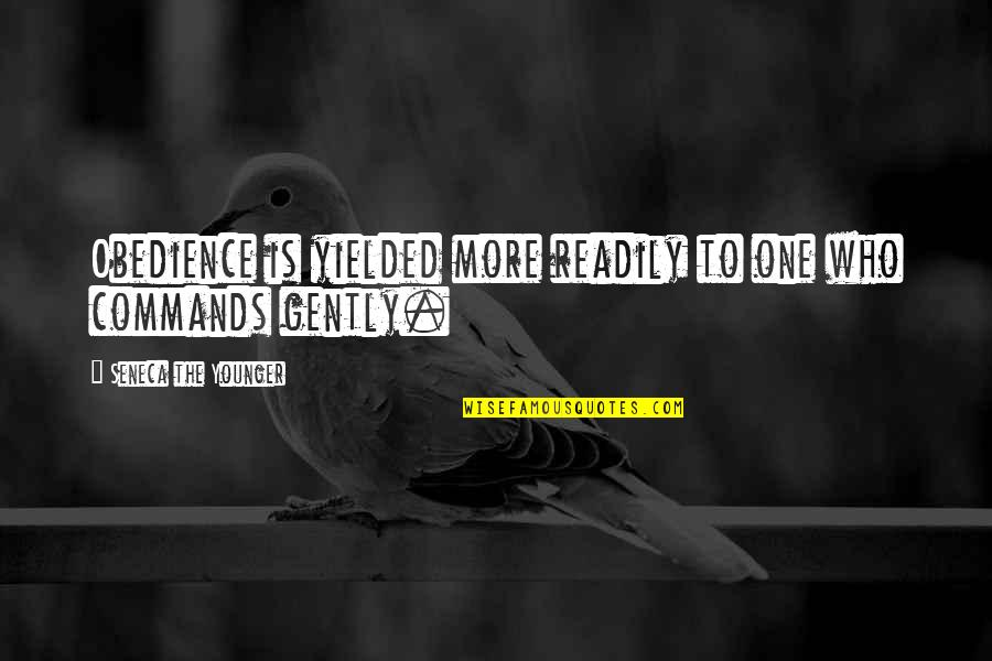 Readily Quotes By Seneca The Younger: Obedience is yielded more readily to one who