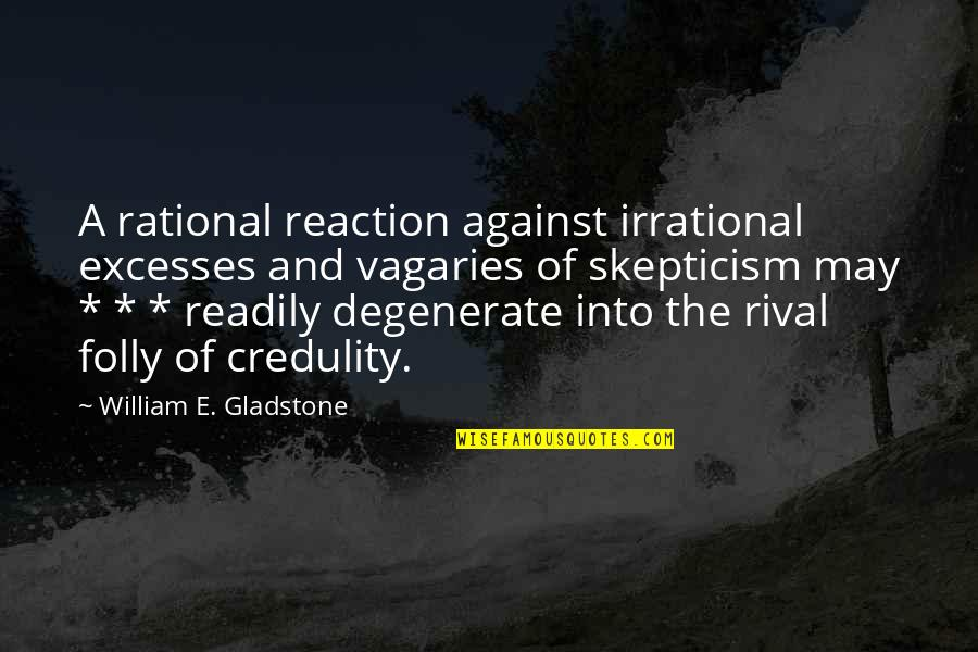 Readily Quotes By William E. Gladstone: A rational reaction against irrational excesses and vagaries