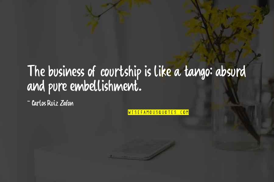 Reading At A Young Age Quotes By Carlos Ruiz Zafon: The business of courtship is like a tango: