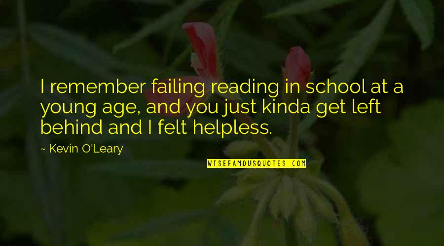 Reading At A Young Age Quotes By Kevin O'Leary: I remember failing reading in school at a
