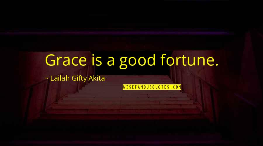 Reading At A Young Age Quotes By Lailah Gifty Akita: Grace is a good fortune.
