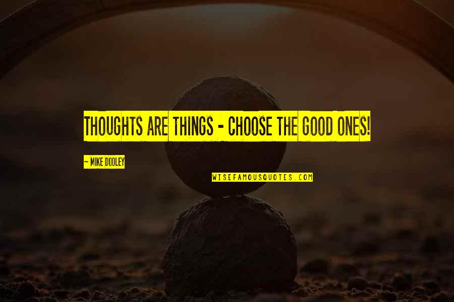 Reading At A Young Age Quotes By Mike Dooley: Thoughts are things - choose the good ones!
