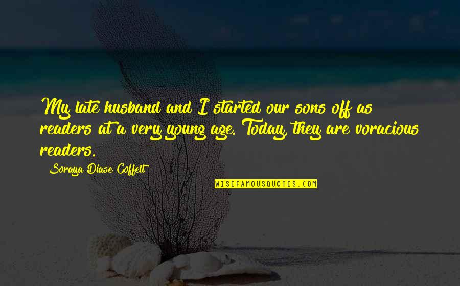 Reading At A Young Age Quotes By Soraya Diase Coffelt: My late husband and I started our sons