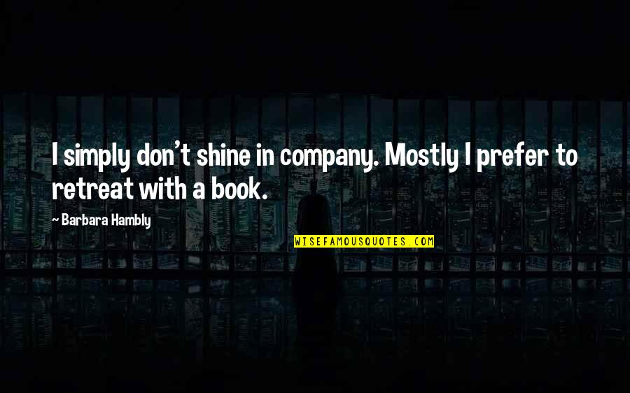 Reading Book Quotes By Barbara Hambly: I simply don't shine in company. Mostly I