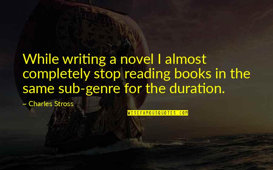 Reading Book Quotes By Charles Stross: While writing a novel I almost completely stop