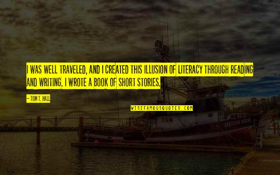 Reading Book Quotes By Tom T. Hall: I was well traveled, and I created this