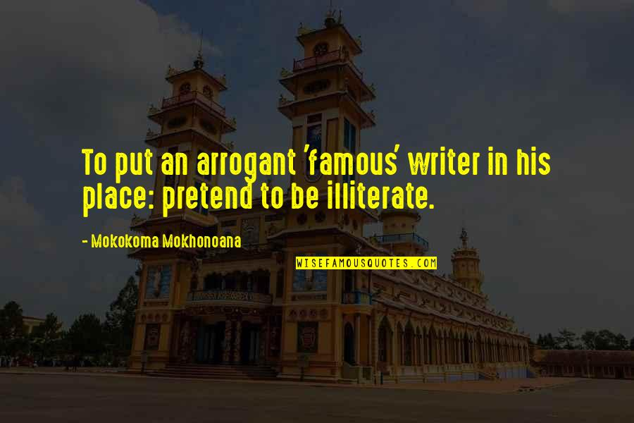 Reading By Famous Writers Quotes By Mokokoma Mokhonoana: To put an arrogant 'famous' writer in his