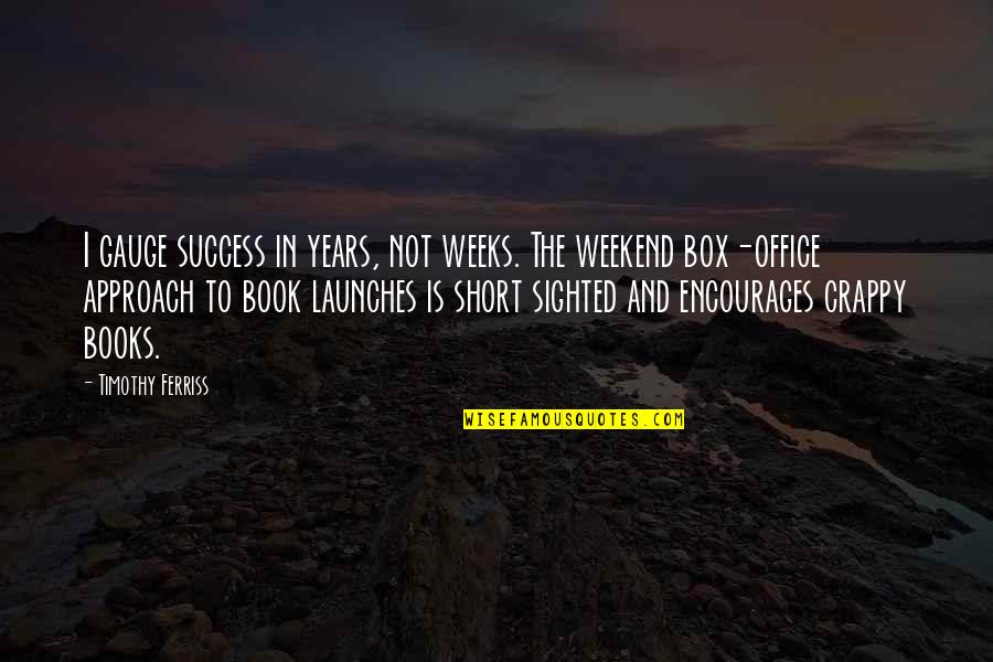Reading By Famous Writers Quotes By Timothy Ferriss: I gauge success in years, not weeks. The