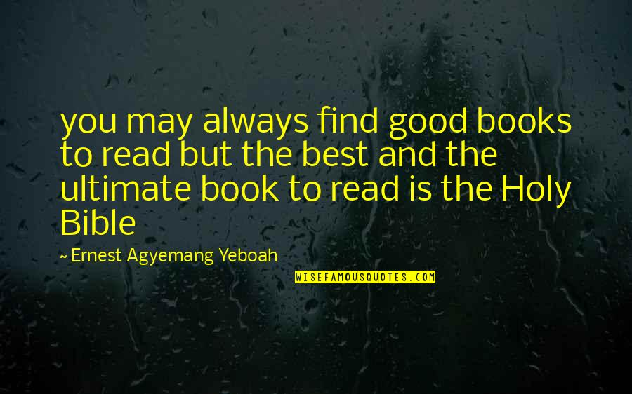 Reading Holy Books Quotes By Ernest Agyemang Yeboah: you may always find good books to read
