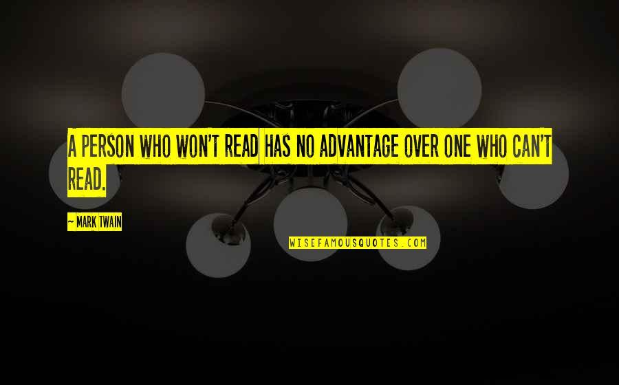 Reading Mark Twain Quotes By Mark Twain: A person who won't read has no advantage