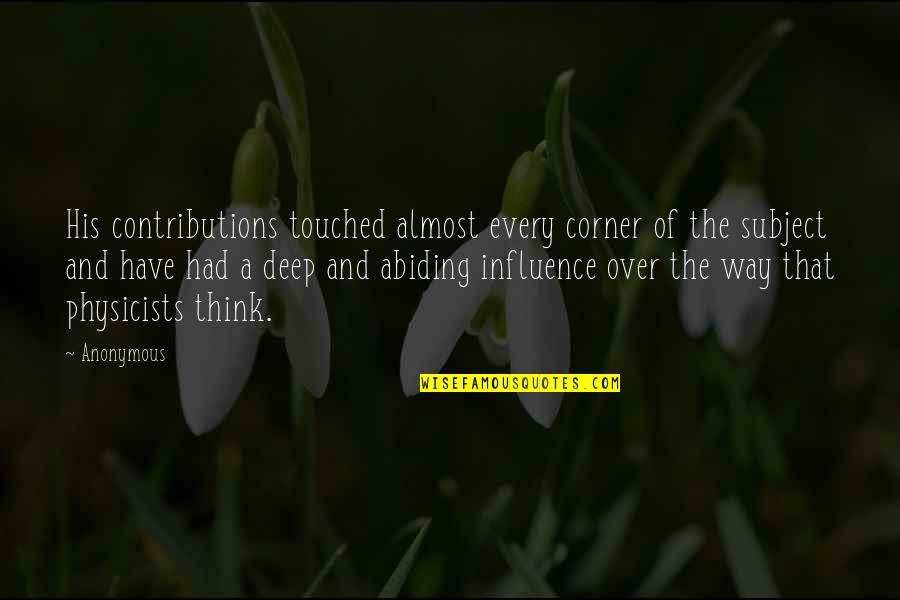 Reading Posters Quotes By Anonymous: His contributions touched almost every corner of the
