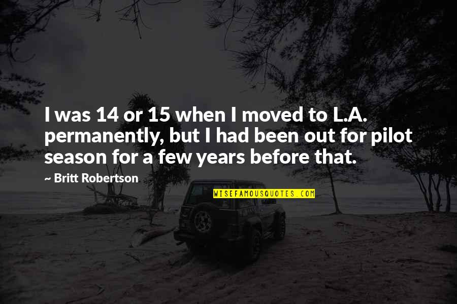 Reading Posters Quotes By Britt Robertson: I was 14 or 15 when I moved