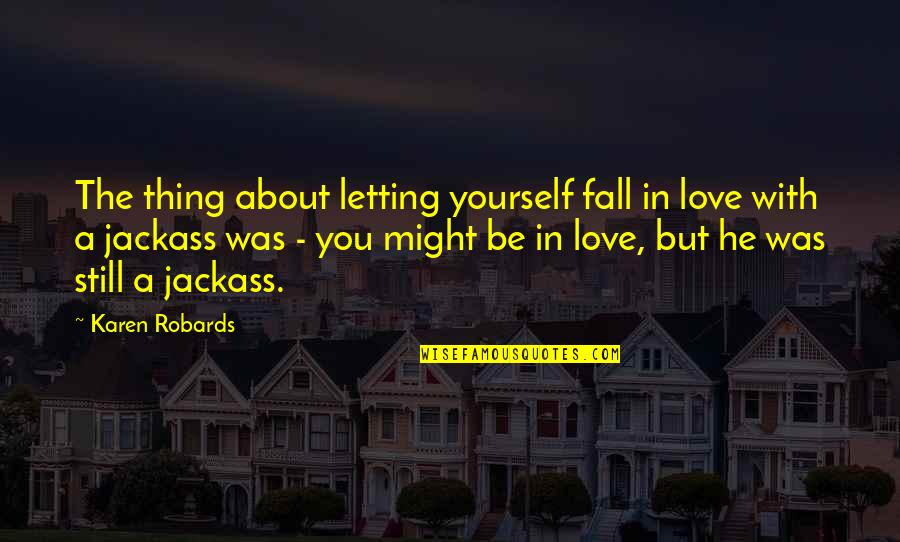Reading Posters Quotes By Karen Robards: The thing about letting yourself fall in love