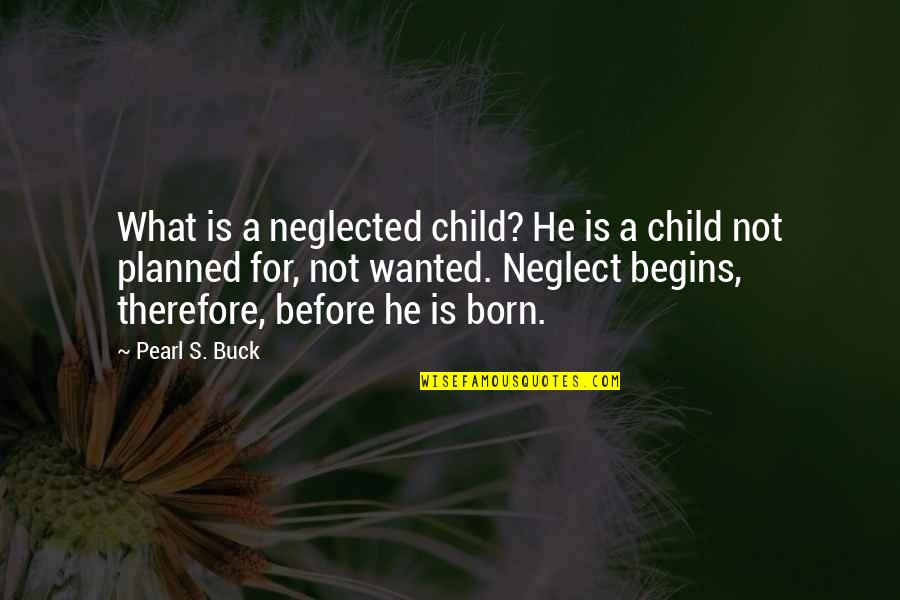 Reading Posters Quotes By Pearl S. Buck: What is a neglected child? He is a