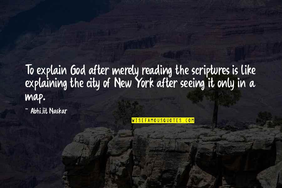 Reading The Scriptures Quotes By Abhijit Naskar: To explain God after merely reading the scriptures