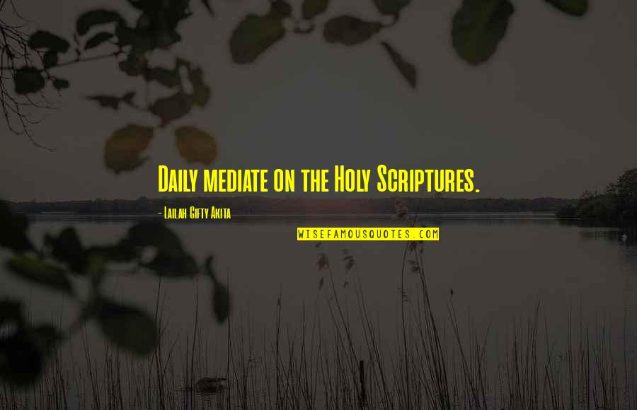 Reading The Scriptures Quotes By Lailah Gifty Akita: Daily mediate on the Holy Scriptures.