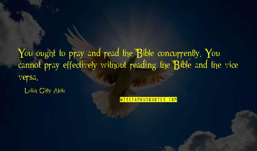 Reading The Scriptures Quotes By Lailah Gifty Akita: You ought to pray and read the Bible