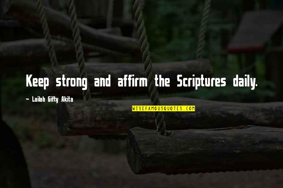 Reading The Scriptures Quotes By Lailah Gifty Akita: Keep strong and affirm the Scriptures daily.