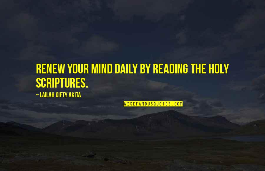 Reading The Scriptures Quotes By Lailah Gifty Akita: Renew your mind daily by reading the Holy