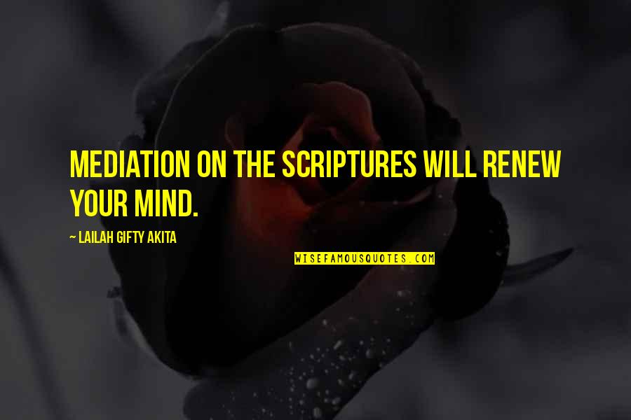 Reading The Scriptures Quotes By Lailah Gifty Akita: Mediation on the Scriptures will renew your mind.