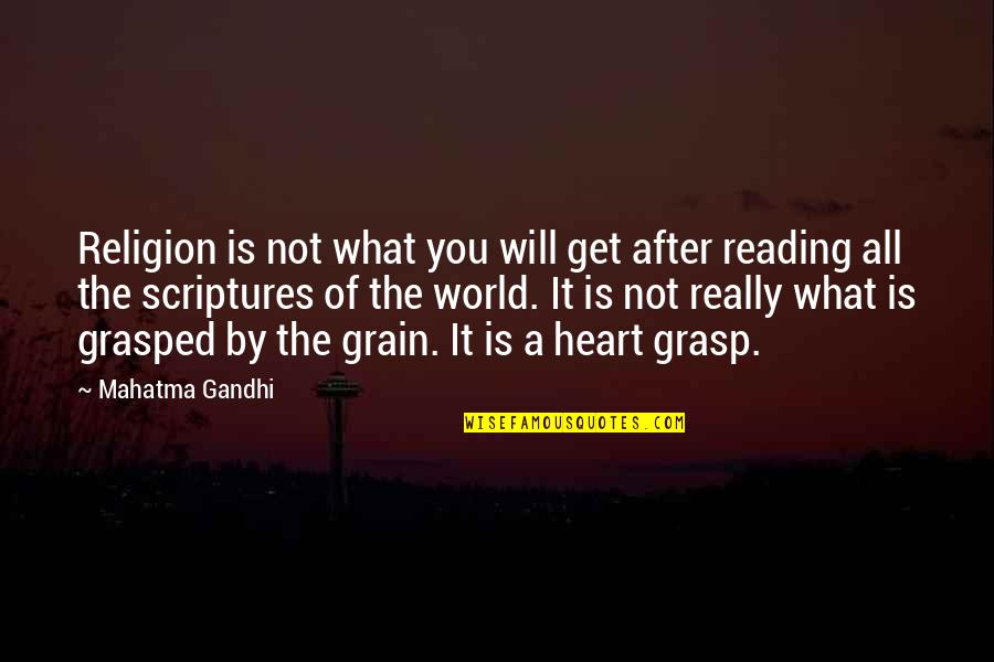 Reading The Scriptures Quotes By Mahatma Gandhi: Religion is not what you will get after