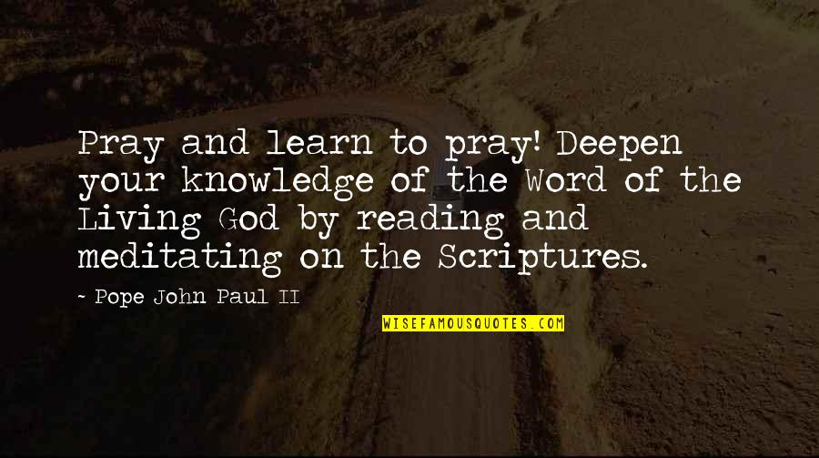 Reading The Scriptures Quotes By Pope John Paul II: Pray and learn to pray! Deepen your knowledge