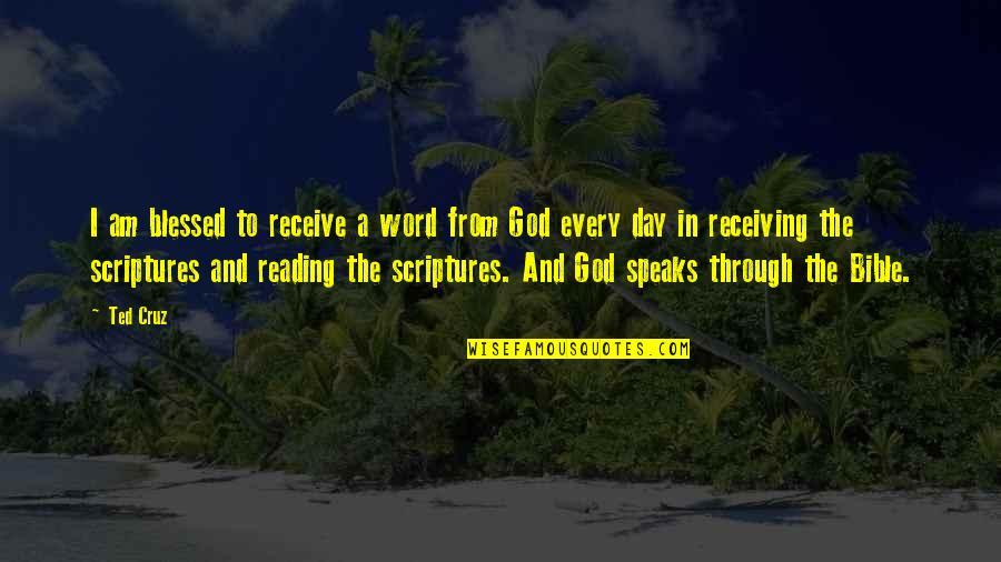 Reading The Scriptures Quotes By Ted Cruz: I am blessed to receive a word from