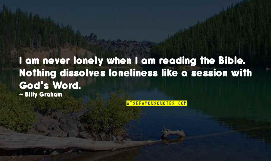 Reading The Word Of God Quotes By Billy Graham: I am never lonely when I am reading