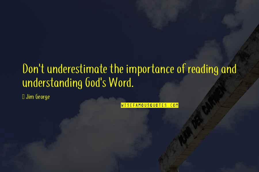 Reading The Word Of God Quotes By Jim George: Don't underestimate the importance of reading and understanding