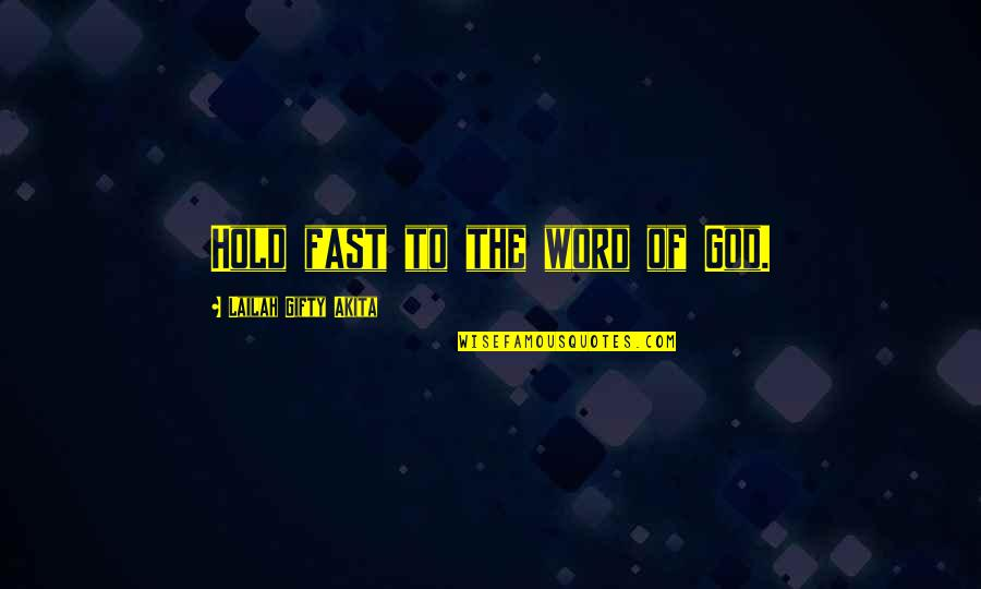 Reading The Word Of God Quotes By Lailah Gifty Akita: Hold fast to the word of God.