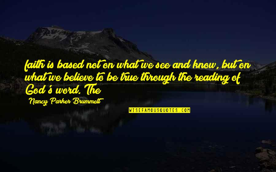 Reading The Word Of God Quotes By Nancy Parker Brummett: faith is based not on what we see