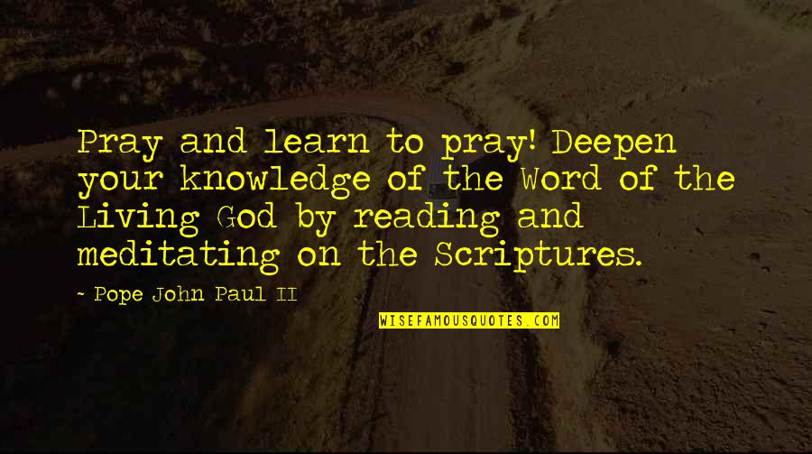 Reading The Word Of God Quotes By Pope John Paul II: Pray and learn to pray! Deepen your knowledge