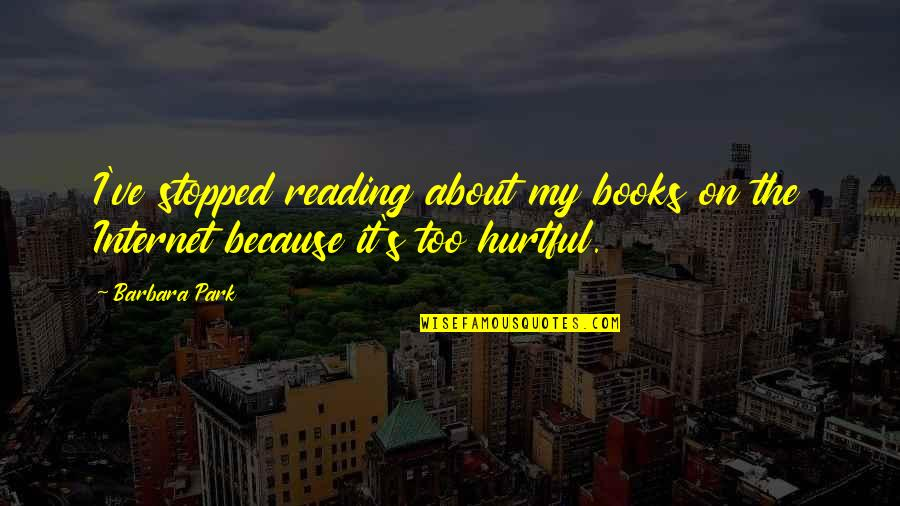 Reading Too Many Books Quotes By Barbara Park: I've stopped reading about my books on the