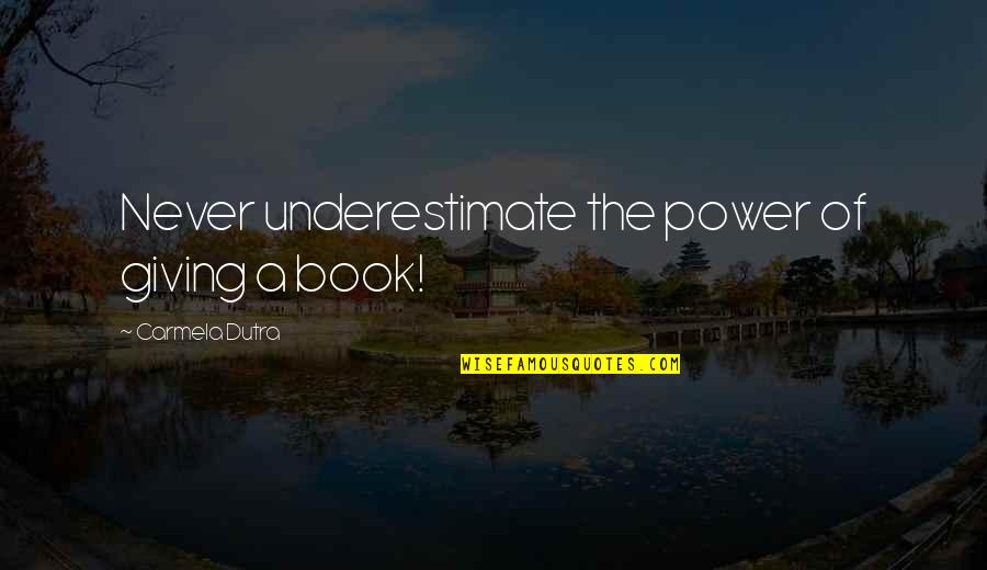Reading Too Many Books Quotes By Carmela Dutra: Never underestimate the power of giving a book!