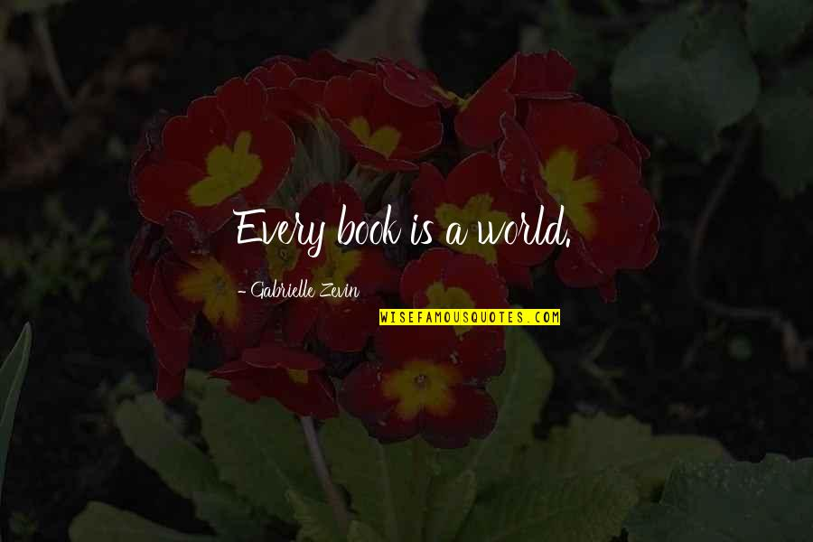 Reading Too Many Books Quotes By Gabrielle Zevin: Every book is a world.