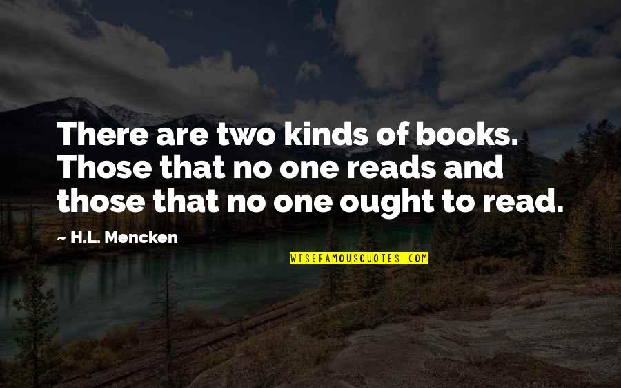 Reading Too Many Books Quotes By H.L. Mencken: There are two kinds of books. Those that