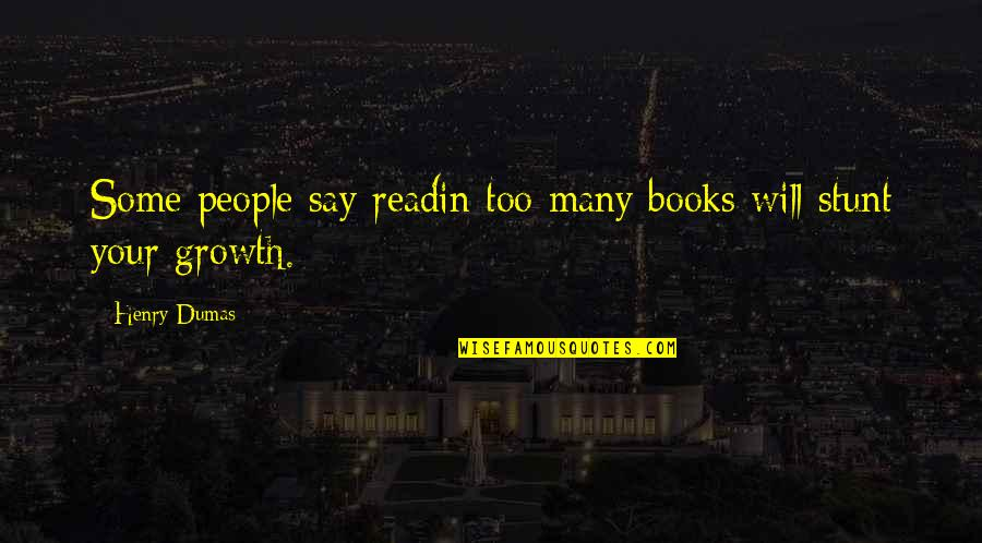 Reading Too Many Books Quotes By Henry Dumas: Some people say readin too many books will