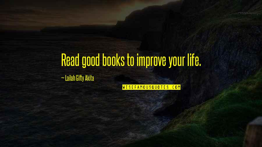 Reading Too Many Books Quotes By Lailah Gifty Akita: Read good books to improve your life.