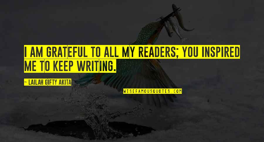 Reading Too Many Books Quotes By Lailah Gifty Akita: I am grateful to all my readers; you