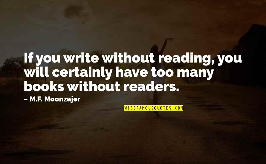 Reading Too Many Books Quotes By M.F. Moonzajer: If you write without reading, you will certainly