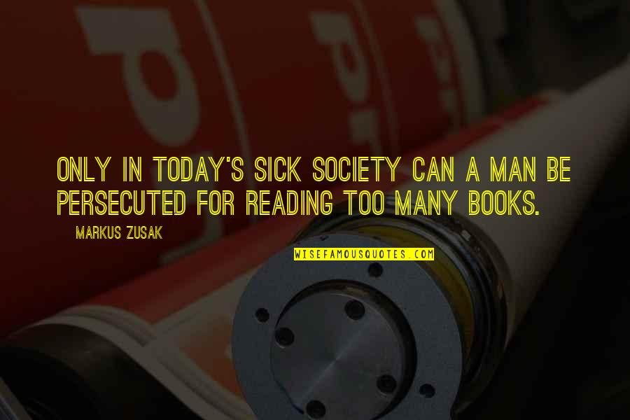 Reading Too Many Books Quotes By Markus Zusak: Only in today's sick society can a man