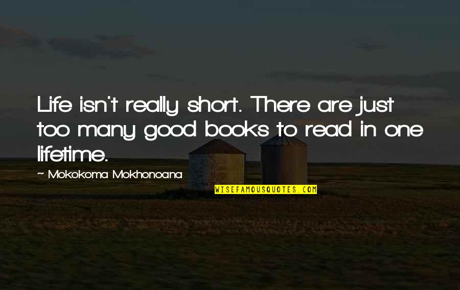 Reading Too Many Books Quotes By Mokokoma Mokhonoana: Life isn't really short. There are just too