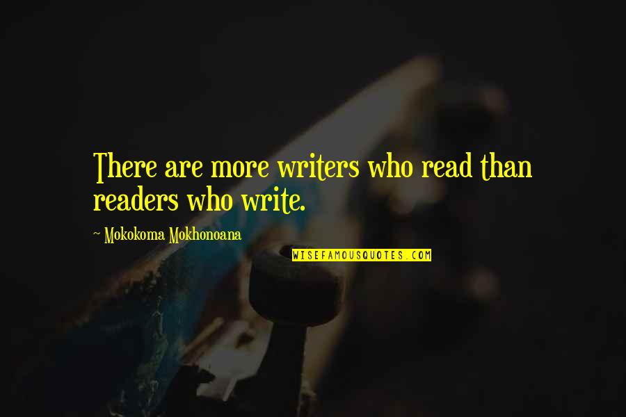 Reading Too Many Books Quotes By Mokokoma Mokhonoana: There are more writers who read than readers