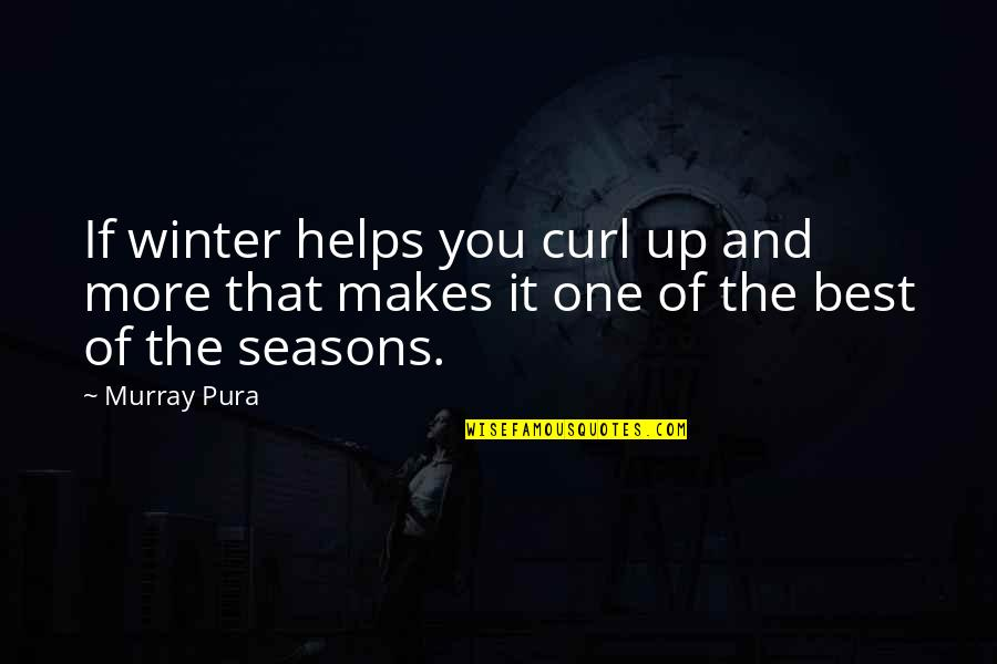 Reading Too Many Books Quotes By Murray Pura: If winter helps you curl up and more