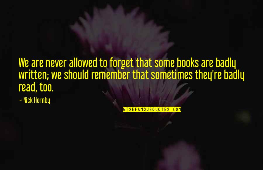 Reading Too Many Books Quotes By Nick Hornby: We are never allowed to forget that some