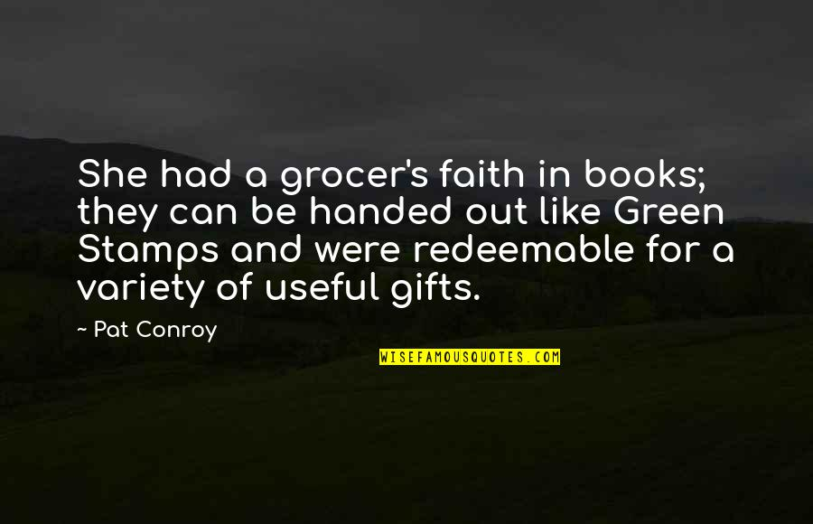 Reading Too Many Books Quotes By Pat Conroy: She had a grocer's faith in books; they