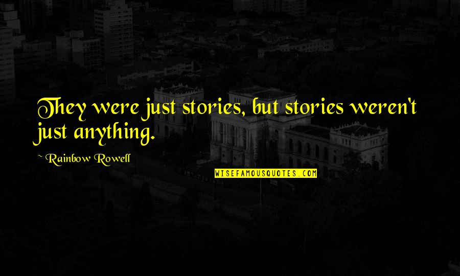 Reading Too Many Books Quotes By Rainbow Rowell: They were just stories, but stories weren't just
