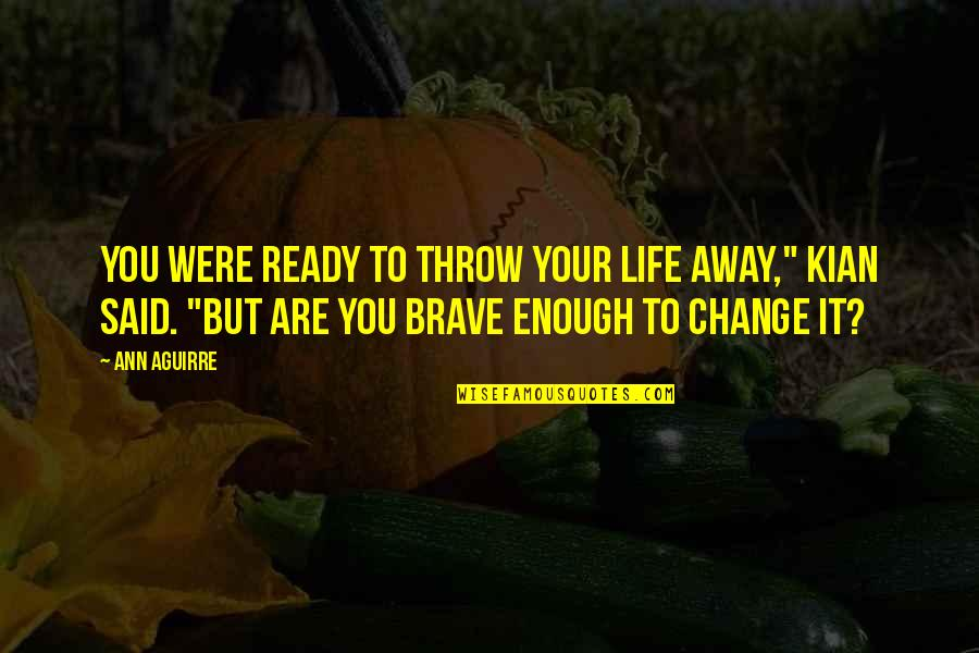 """Ready For Change Quotes By Ann Aguirre: You were ready to throw your life away,"""""""