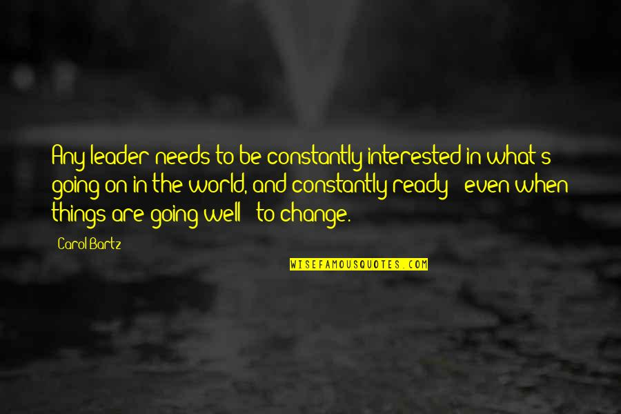 Ready For Change Quotes By Carol Bartz: Any leader needs to be constantly interested in